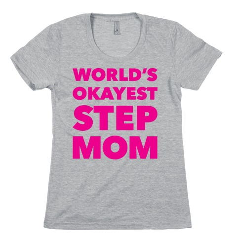 World's Okayest Step Mom Womens T-Shirt
