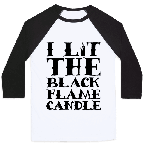 I Lit The Black Flame Candle Baseball Tee
