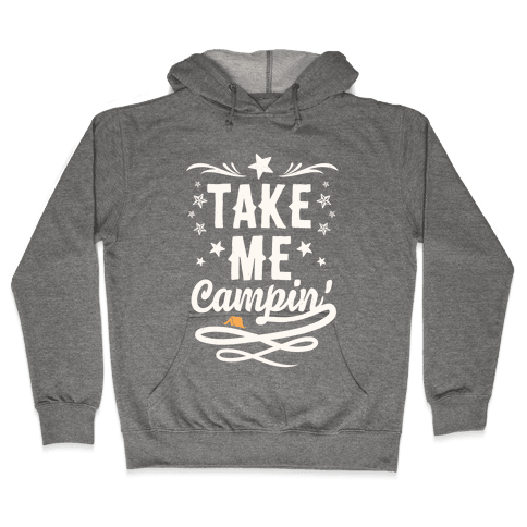Take Me Campin' Hooded Sweatshirt