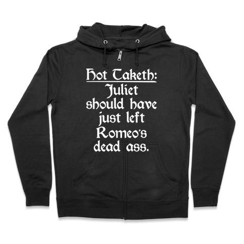 Hot Taketh: Juliet Should Have Just Left Romeo's Dead Ass Zip Hoodie