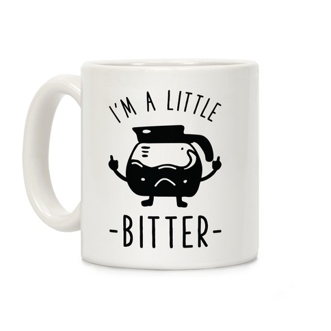 I'm a Little Bitter Coffee Mug