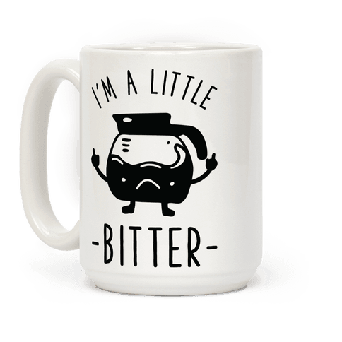 Im a Little Bitter
