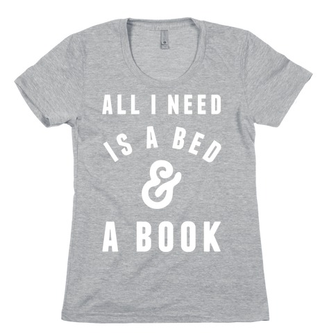 All I Need Is A Bed And A Book Womens T-Shirt