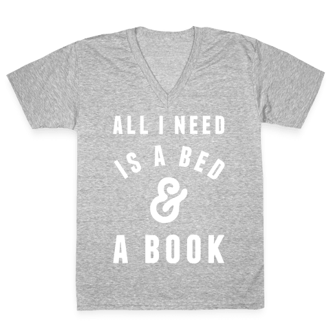 All I Need Is A Bed And A Book V-Neck Tee Shirt