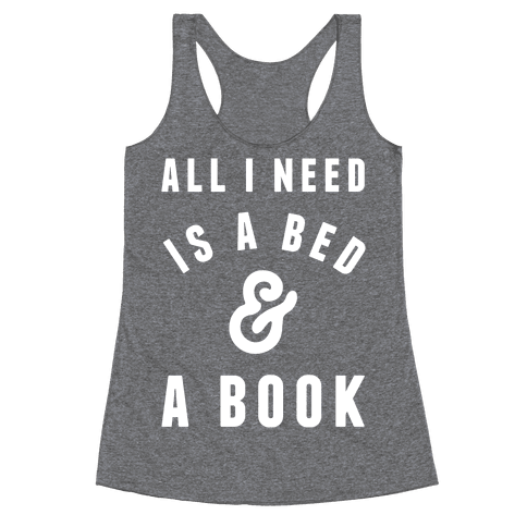All I Need Is A Bed And A Book Racerback Tank Top