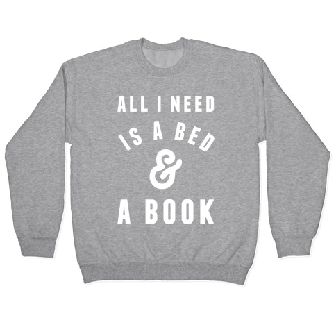 All I Need Is A Bed And A Book Pullover