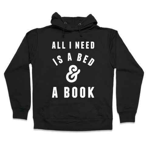 All I Need Is A Bed And A Book Hooded Sweatshirt