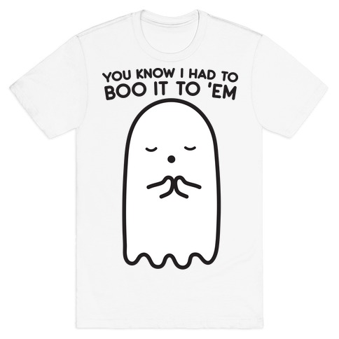 You Know I Had To Boo It 'Em Ghost T-Shirt