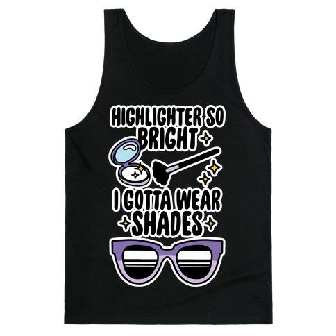 Highlighter So Bright I Gotta Wear Shades Tank Top
