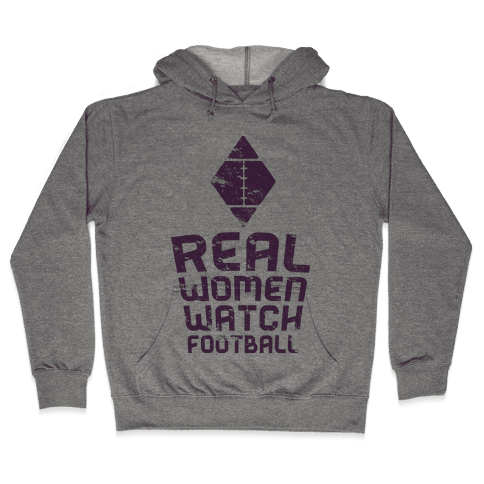 Real Women Watch Football Hooded Sweatshirt
