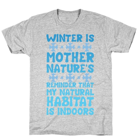 Winter Is Mother Nature's Reminder That My Natural Habitat Is Indoors T-Shirt