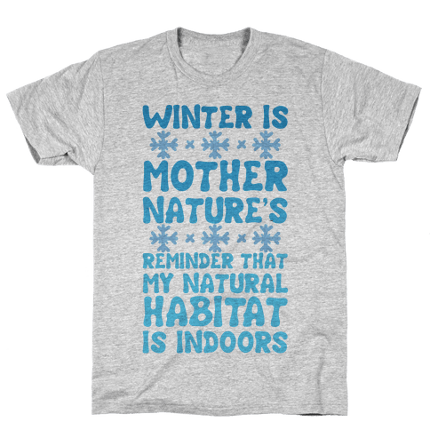 Winter Is Mother Nature's Reminder That My Natural Habitat Is Indoors Mens T-Shirt