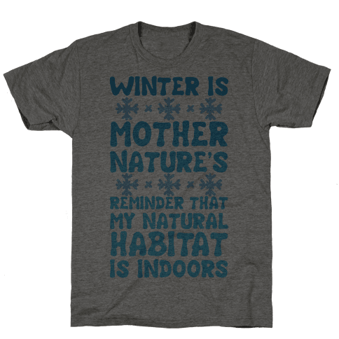 Winter Is Mother Nature's Reminder That My Natural Habitat Is Indoors