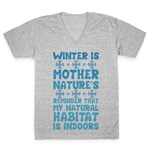Winter Is Mother Nature's Reminder That My Natural Habitat Is Indoors V-Neck Tee Shirt