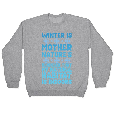 Winter Is Mother Nature's Reminder That My Natural Habitat Is Indoors Pullover