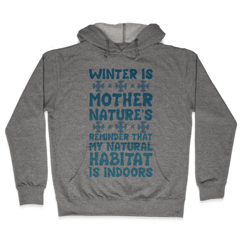 Winter Is Mother Nature's Reminder That My Natural Habitat Is Indoors Hooded Sweatshirt