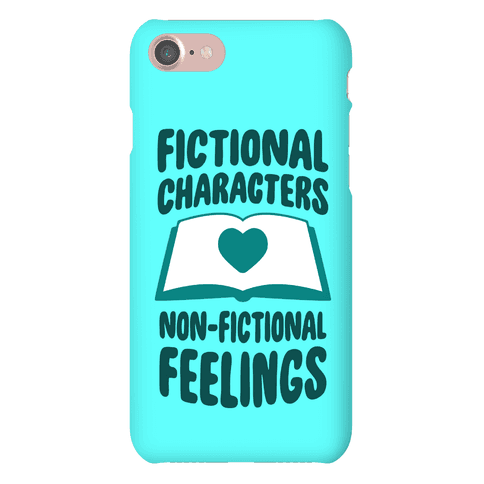 Fictional Characters, Non-Fictional Feelings Phone Case