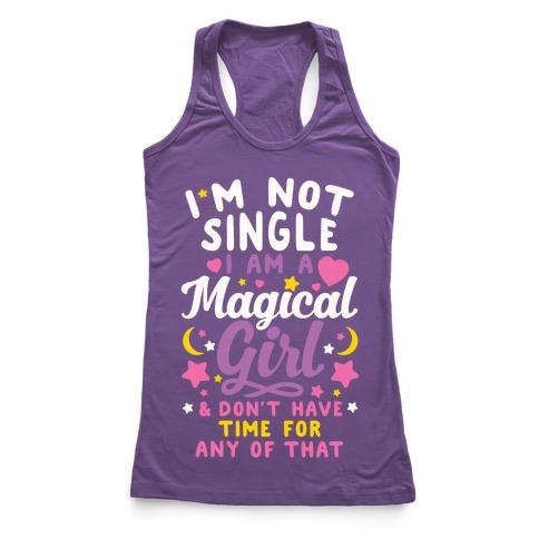 I'm Not Single, I'm A Magical Girl Racerback Tank Top