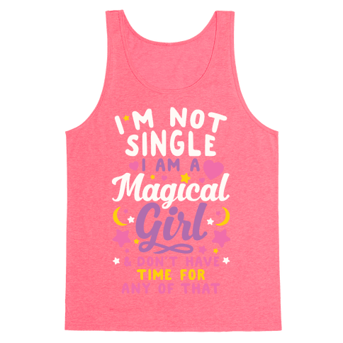 I'm Not Single, I'm A Magical Girl Tank Top