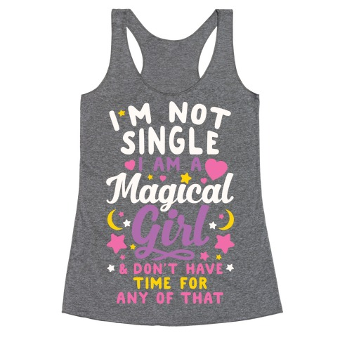 I'm Not Single, I'm A Magical Girl Racerback Tank Top