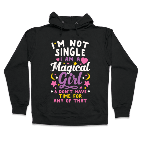 I'm Not Single, I'm A Magical Girl Hooded Sweatshirt