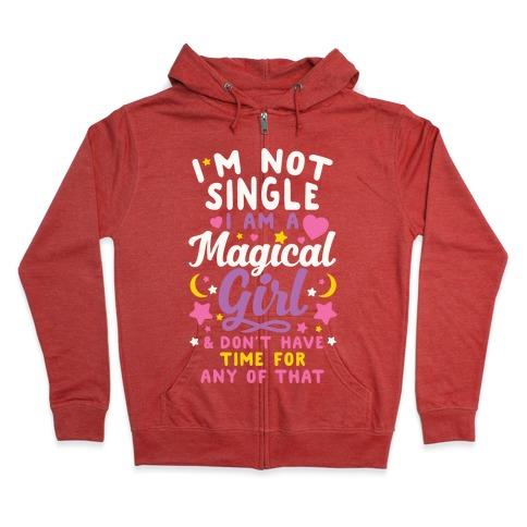 I'm Not Single, I'm A Magical Girl Zip Hoodie