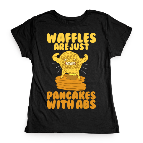 Waffles are Just Pancakes with Abs Womens T-Shirt
