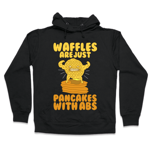 Waffles are Just Pancakes with Abs Hooded Sweatshirt