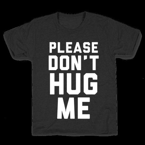 Please Don't Hug Me Kids T-Shirt