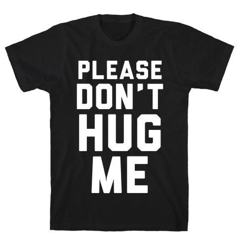 Please Don't Hug Me T-Shirt