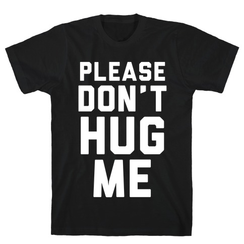 Please Don't Hug Me T-Shirt