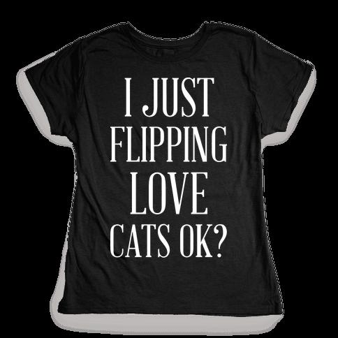 I Just Flipping Love Cats Ok Womens T-Shirt