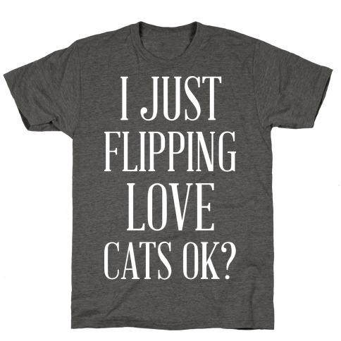 I Just Flipping Love Cats Ok T-Shirt