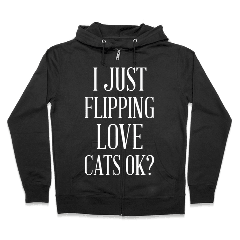 I Just Flipping Love Cats Ok Zip Hoodie