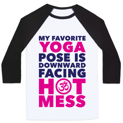Downward Facing Hot Mess Baseball Tee