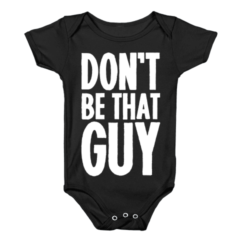 Don't Be That Guy  Baby Onesy
