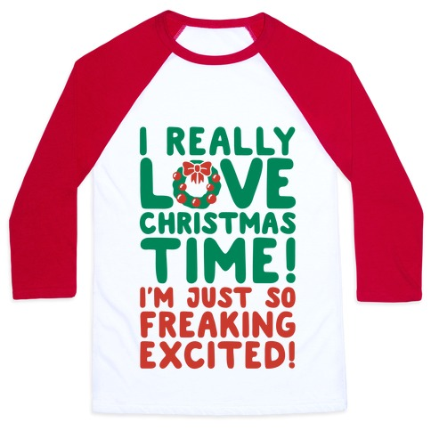 I Really Love Christmas Time! Baseball Tee