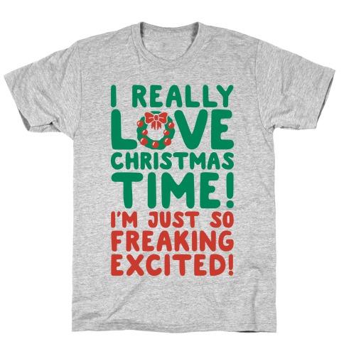 I Really Love Christmas Time! T-Shirt