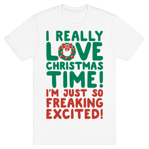 I Really Love Christmas Time! Mens T-Shirt