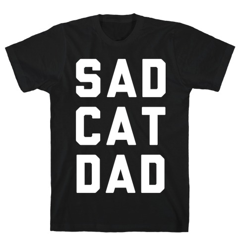 Sad Cat Dad T-Shirt