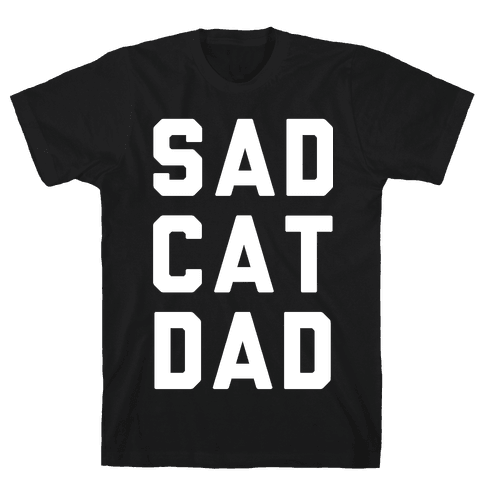 Sad Cat Dad Mens T-Shirt
