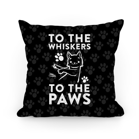 To The Whiskers. To The Paws Pillow