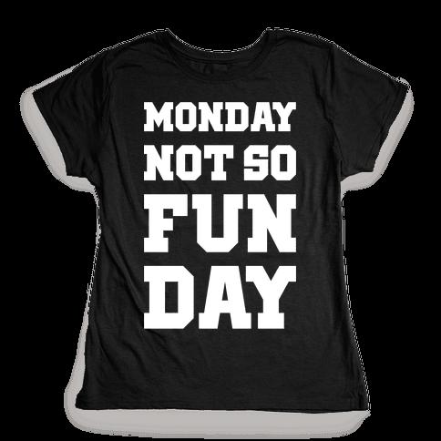 Monday Not So Fun Day Womens T-Shirt