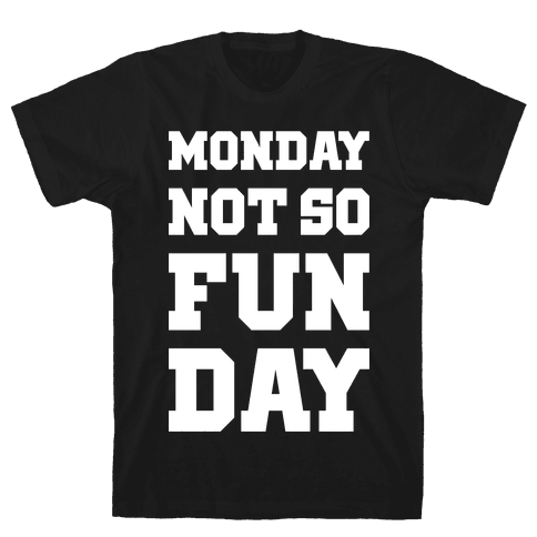 Monday Not So Fun Day Mens T-Shirt