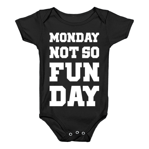 Monday Not So Fun Day Baby Onesy