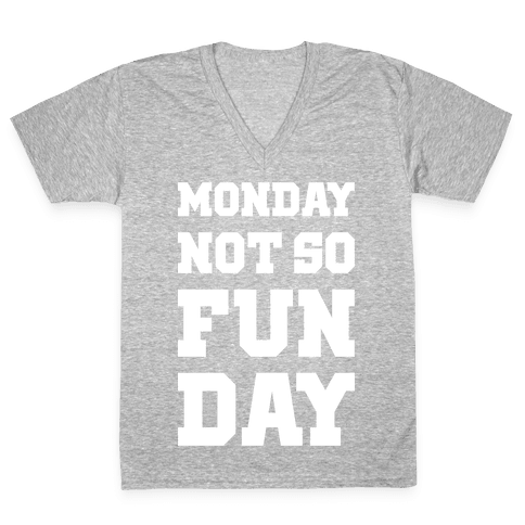Monday Not So Fun Day V-Neck Tee Shirt