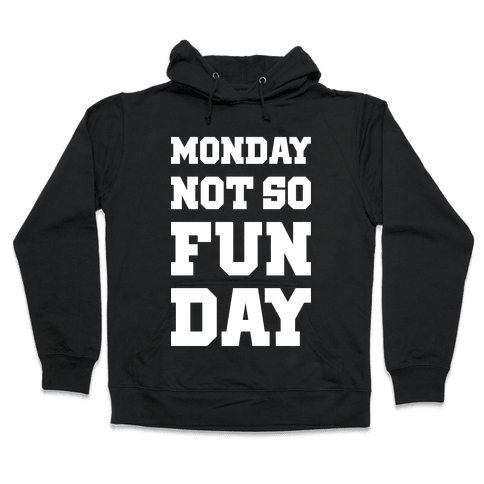 Monday Not So Fun Day Hooded Sweatshirt