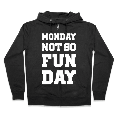 Monday Not So Fun Day Zip Hoodie