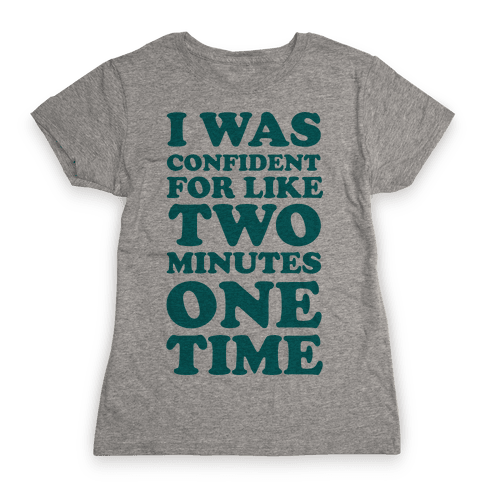 I Was Confident For Like 2 Minutes One Time Womens T-Shirt