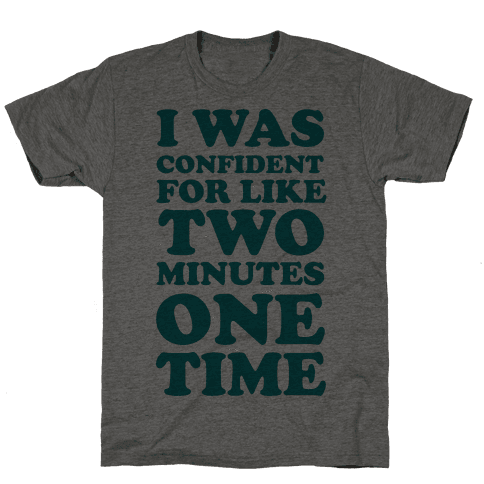 I Was Confident For Like 2 Minutes One Time Mens T-Shirt
